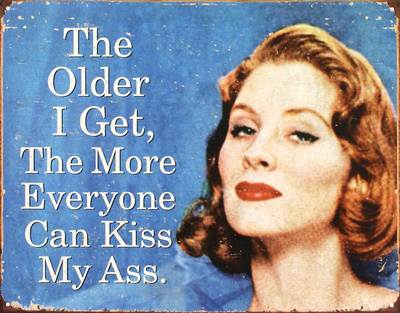 older-i-get-everyone-can-kiss-my-ass